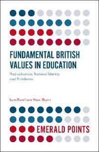 Fundamental British Values in Education: Radicalisation, National Identity and Britishness