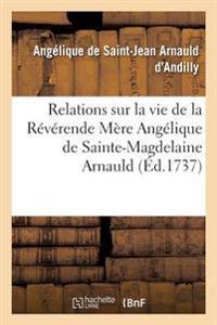 Relations Sur La Vie de la Reverende Mere Angelique de Sainte-Magdelaine Arnauld