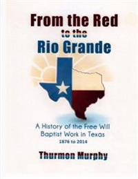 From the Red to the Rio Grande: A History of the Free Will Baptist in Texas