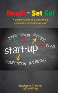 Readi- Set Go!: A Simple Guide to Establishing a Successful Small Business