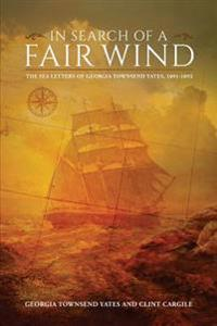 In Search of a Fair Wind: The Sea Letters of Georgia Townsend Yates,1891-1892