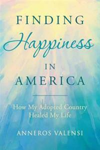 Finding Happiness in America: How My Adopted Country Healed My Life
