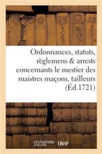 Ordonnances, Statuts, Reglemens Arrests Concernants Le Mestier Des Maistres Macons,