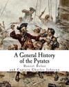 A General History of the Pyrates: Robberies and Murders of the Most Notorious Pyrates