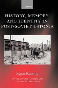 History, Memory, and Identity in Post-Sovert Estonia