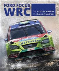 Ford Focus Wrc: The Auto-Biography of a Rally Champion
