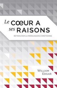 Le Coeur a Ses Raisons (Reasons of the Heart): Retrouver La Persuasion Chretienne