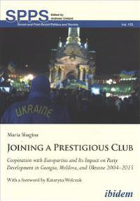 Joining a Prestigious Club: Cooperation with Europarties and Its Impact on Party Development in Georgia, Moldova, and Ukraine 2004-2015