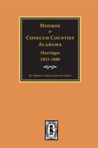 Monroe and Conecuh Counties, Alabama 1833-1880, Marriages Of.
