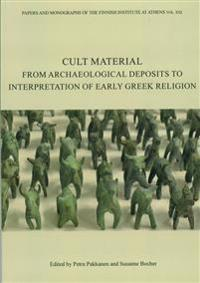 Cult material: from archaeological deposits to interpretation of early Greek religion Pakkanen, P.  Finnish Inst.Athens