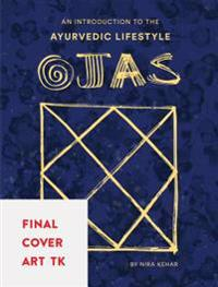 Ojas: Modern Recipes and Ancient Wisdom for Everyday Ayurveda