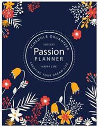 Passion Planner: Schedule Organizer Calendar Planner 8.5x11 Inch Creating Your Dream Life Make Your Life Better
