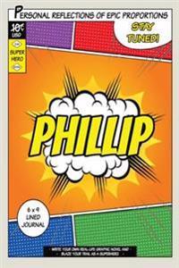 Superhero Phillip: A 6 X 9 Lined Journal