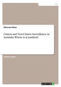 Citizen and Non-Citizen Surveillance in Australia. Where Is It Justified?