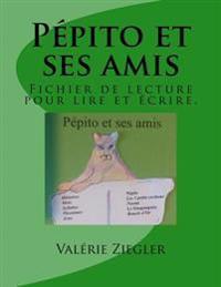 Pepito Et Ses Amis: Fichier de Lecture Pour Lire Et Ecrire.