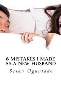 6 Mistakes I Made as a New Husband: How Christian Husbands Can Avoid These Errors and Save Their Marriages