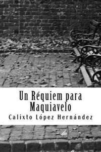 Un Requiem Para Maquiavelo