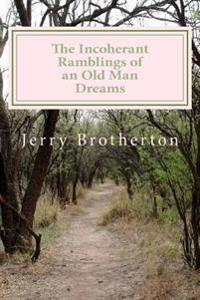 The Incoherant Ramblings of an Old Man: The Incoherant Ramblings of an Old Man