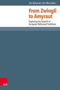 From Zwingli to Amyraut: Exploring the Growth of European Reformed Traditions