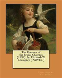 The Romance of the Feudal Chateaux (1899). by: Elizabeth W. Champney ( Novel )