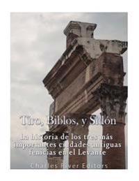 Tiro, Biblos y Sidon: La Historia de Los Tres Mas Importantes Ciudades Antiguas Fenicias En El Levante