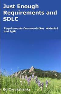 Just Enough Requirements and Sdlc: Requirements Documentation, Waterfall, and Agile
