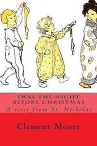 Iwas the Night Before Christmas: A Visit from St. Nicholas