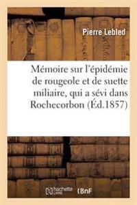 Memoire Sur L'Epidemie de Rougeole Et de Suette Miliaire, Qui a Sevi Dans La Commune