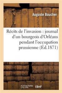 Recits de L'Invasion: Journal D'Un Bourgeois D'Orleans Pendant L'Occupation Prussienne