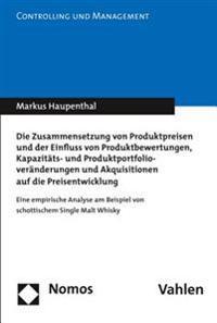 Die Zusammensetzung Von Produktpreisen Und Der Einfluss Von Produktbewertungen, Kapazitats- Und Produktportfolioveranderungen Und Akquisitionen Auf Di