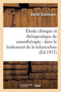 Etude Clinique Et Therapeutique de Zomotherapie: Dans Le Traitement de la Tuberculose