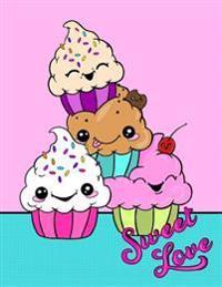 Sweet Love: Kawaii Cupcake Notebook: Cute Kawaii 8.5x11 Doodle Notebook for Girls or Tweens. Blank Drawing Book/Sketch Pad/Blank N