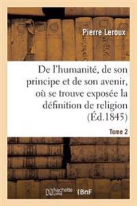 Humanite, de Son Principe Et de Son Avenir, Exposee La Vraie Definition de la Religion. T2