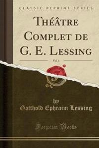 Th  tre Complet de G. E. Lessing, Vol. 1 (Classic Reprint)