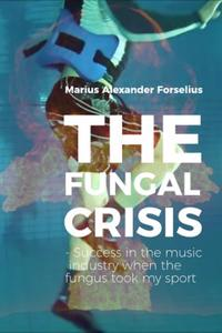 The Fungal Crisis : Success in the music industry when the fungus took my sport