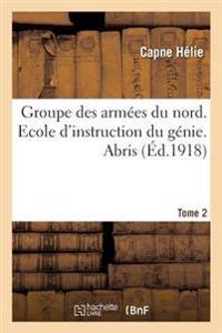 Groupe Des Armees Du Nord. Ecole D'Instruction Du Genie. Abris Tome 2