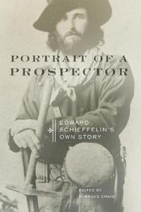 Portrait of a Prospector: Edward Schieffelin's Own Story