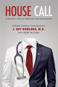 House Call: A Doctor's Time in Medicine and Government