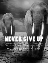 Never Give Up: Large 200 Page Inspirational Quote Majestic Elephants Walking Design Notebook/Journal (200 Lined Pages 8.5 X 11)