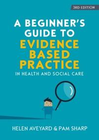 Beginners guide to evidence-based practice in health and social care
