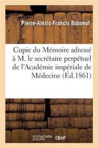 Copie Du Memoire Adresse En 1861 A M. Le Secretaire Perpetuel de L'Academie Imperiale de Medecine