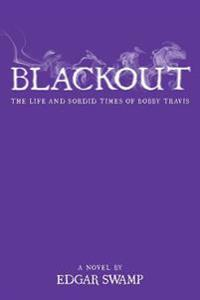 Blackout: The Life and Sordid Times of Bobby Travis