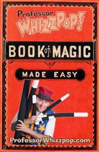 Professor Whizzpop Book of Magic: Learn Over 50 Amazing Magic Tricks Using Household Items.