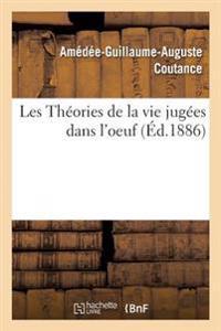 Les Theories de la Vie Jugees Dans L'Oeuf, Par A. Coutance, ...