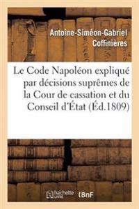 Le Code Napoleon Explique Par Les Decisions Supremes de la Cour de Cassation Et Du Conseil D'Etat