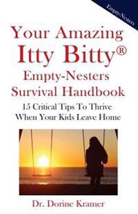 Your Amazing Itty Bitty Empty-Nester Survival Book: 15 Critical Tips to Thrive When Your Kids Leave Home