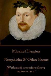 """Michael Drayton - Nimphidia & Other Poems: """"With Much We Surfeit; Plenty Makes Us Poor."""""""