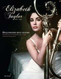 Elizabeth Taylor : den sista Hollywoodlegenden 1932-2011