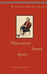 Masculinity, Senses, Spirit