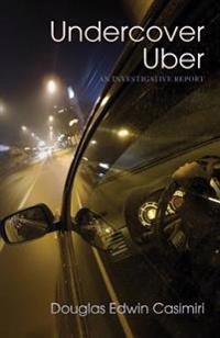 Undercover Uber: An Investigative Report